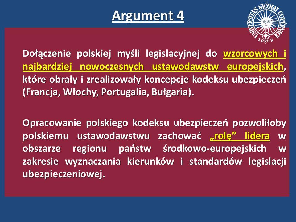 Argument 4 Dołączenie polskiej myśli legislacyjnej do wzorcowych i najbardziej nowoczesnych ustawodawstw europejskich, które obrały i zrealizowały koncepcje kodeksu ubezpieczeń (Francja, Włochy, Portugalia, Bułgaria).