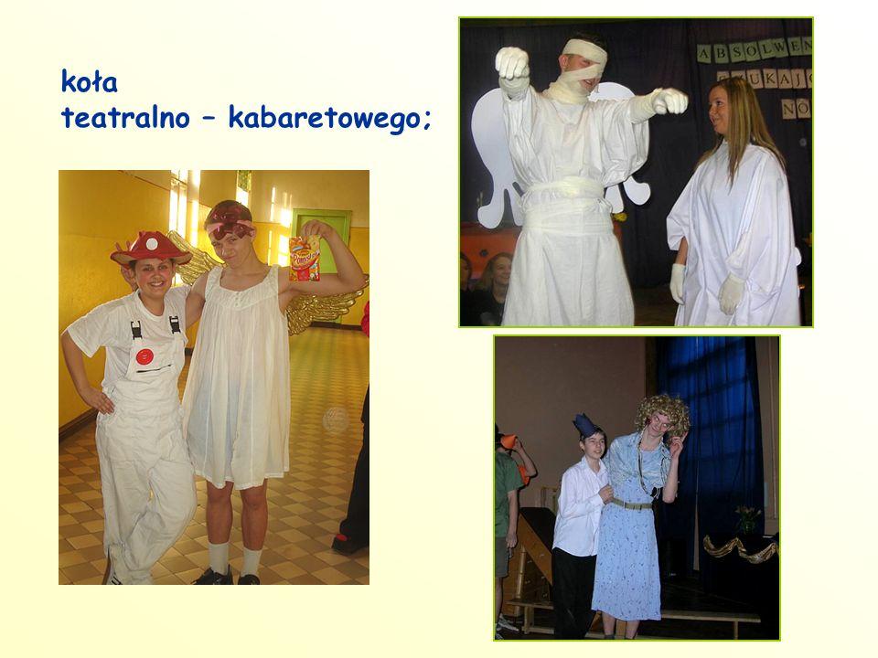 koła teatralno – kabaretowego;