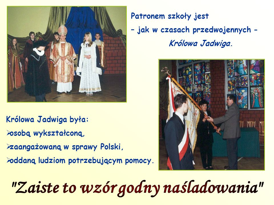 Patronem szkoły jest – jak w czasach przedwojennych - Królowa Jadwiga.