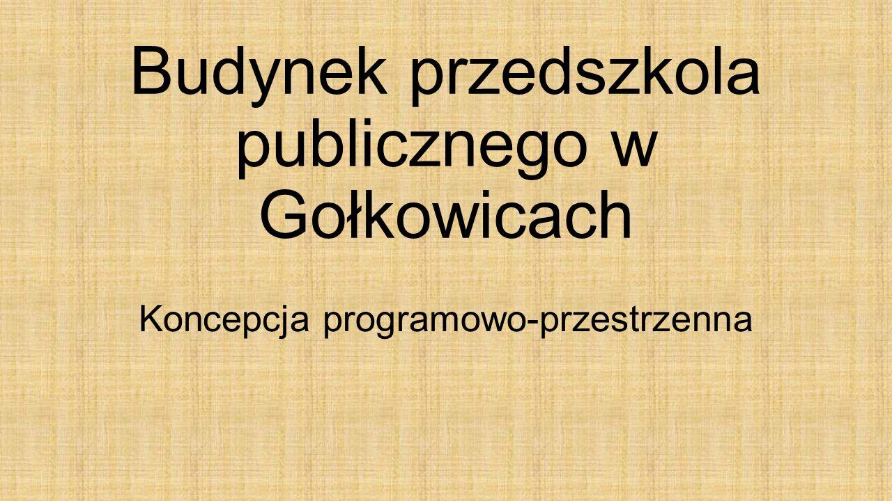 Budynek przedszkola publicznego w Gołkowicach Koncepcja programowo-przestrzenna