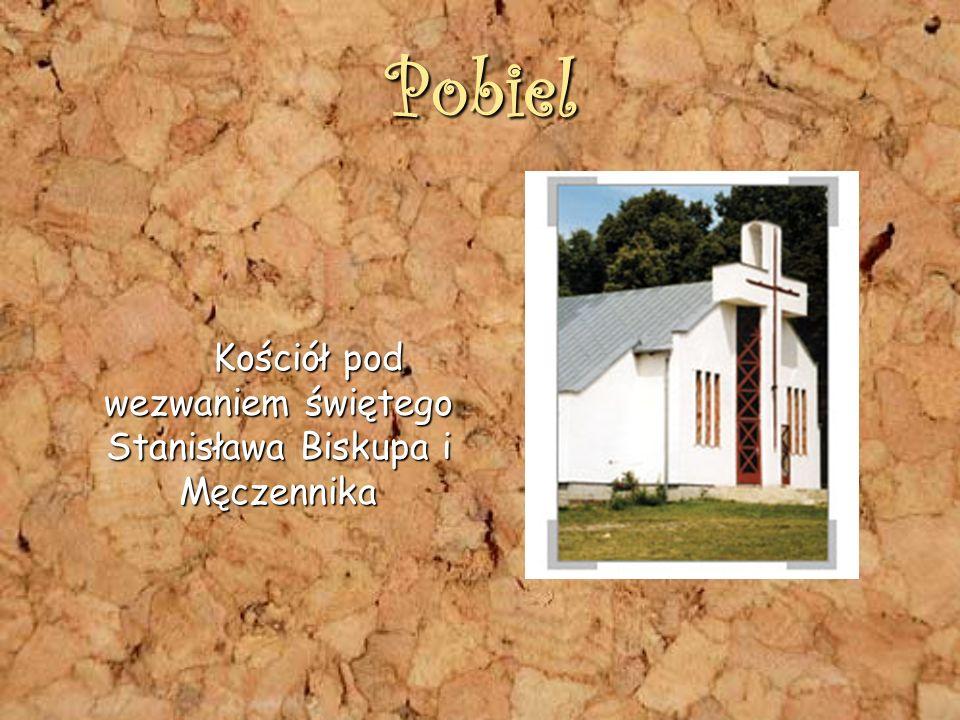 Pobiel Kościół pod wezwaniem świętego Stanisława Biskupa i Męczennika