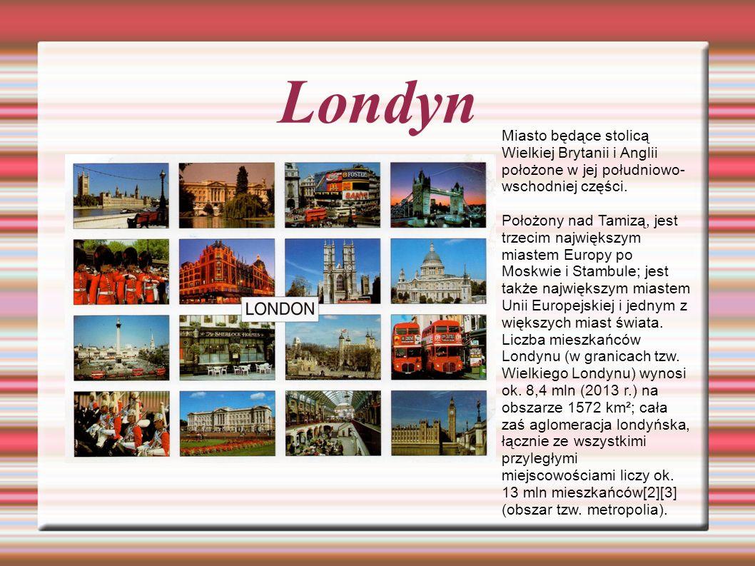 Londyn Miasto będące stolicą Wielkiej Brytanii i Anglii położone w jej południowo- wschodniej części.