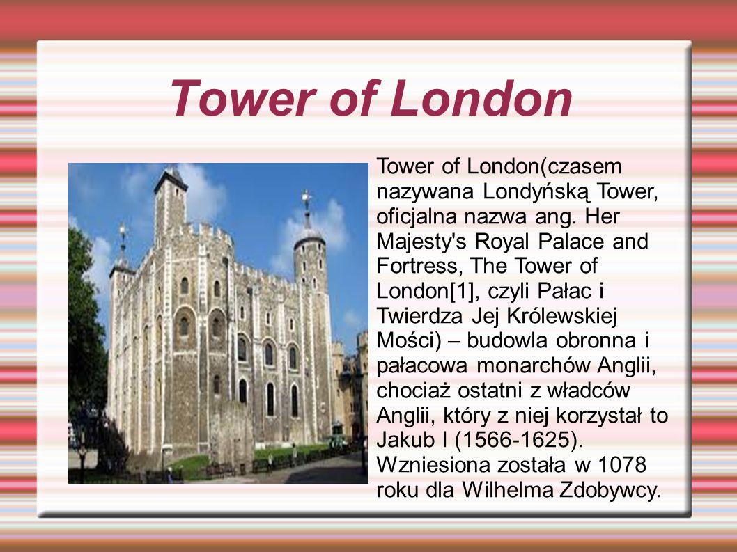 Tower of London Tower of London(czasem nazywana Londyńską Tower, oficjalna nazwa ang.
