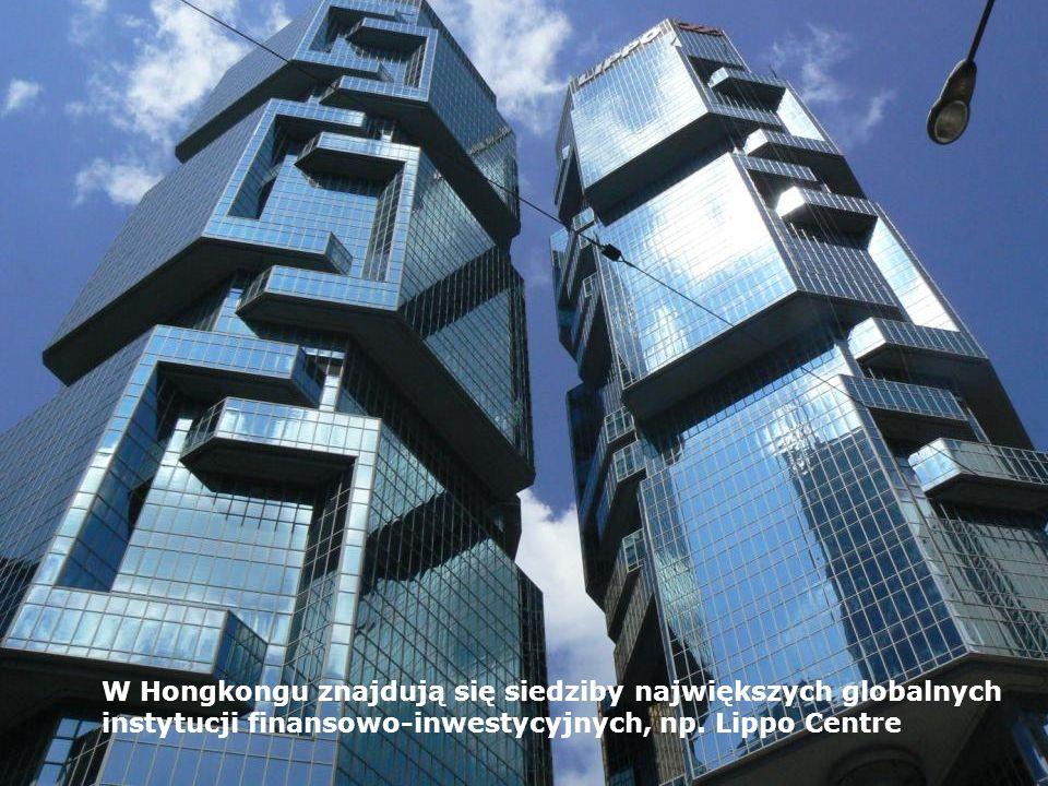 W Hongkongu znajdują się siedziby największych globalnych instytucji finansowo-inwestycyjnych, np.