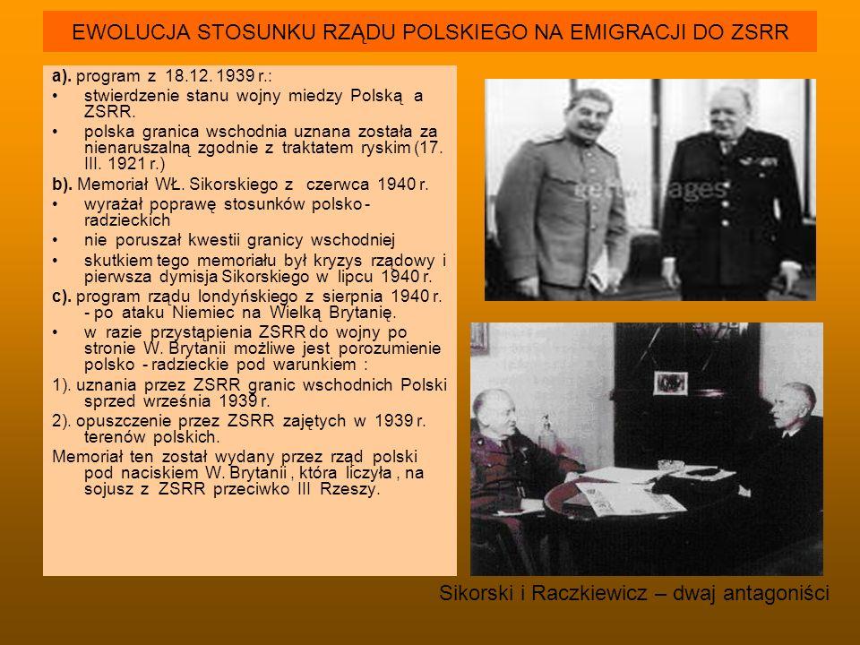 EWOLUCJA STOSUNKU RZĄDU POLSKIEGO NA EMIGRACJI DO ZSRR a). program z 18.12. 1939 r.: stwierdzenie stanu wojny miedzy Polską a ZSRR. polska granica wsc