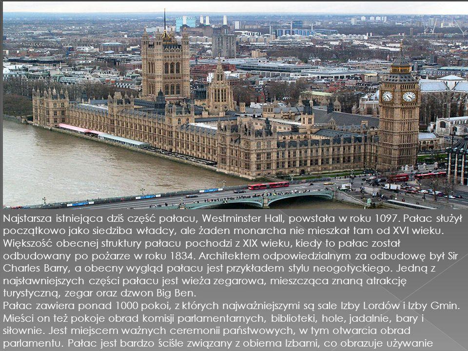 Najstarsza istniejąca dziś część pałacu, Westminster Hall, powstała w roku 1097. Pałac służył początkowo jako siedziba władcy, ale żaden monarcha nie