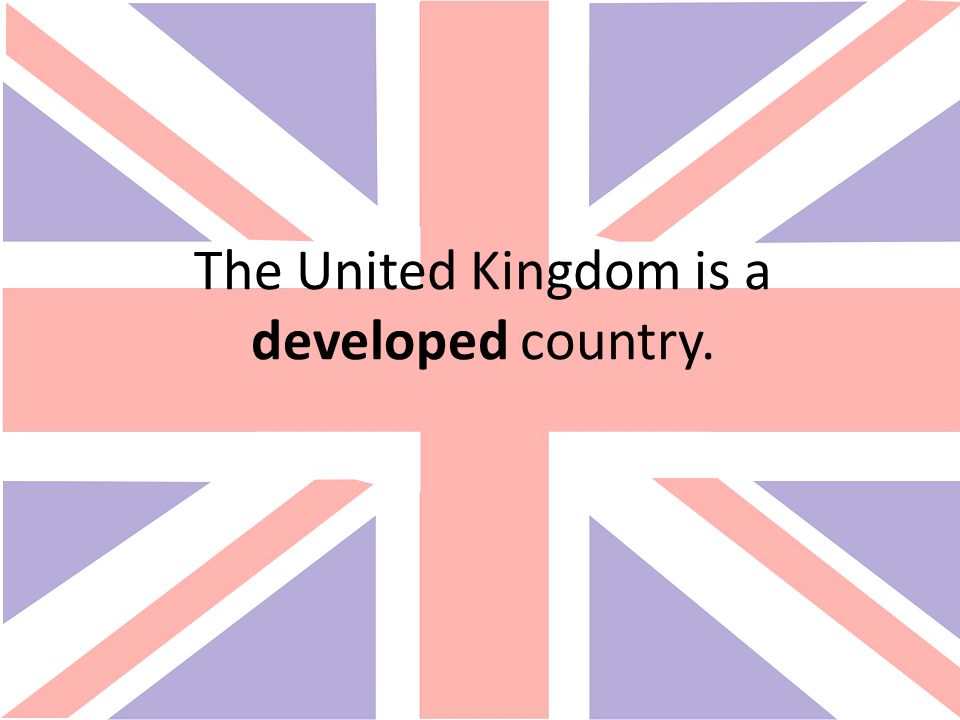 The United Kingdom is a developed country.