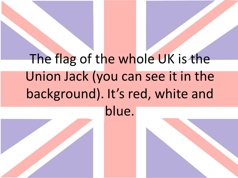 The flag of the whole UK is the Union Jack (you can see it in the background).