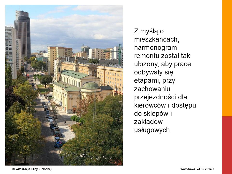 Rewitalizacja ulicy Chłodnej Warszawa 24.06.2014 r. Z myślą o mieszkańcach, harmonogram remontu został tak ułożony, aby prace odbywały się etapami, pr