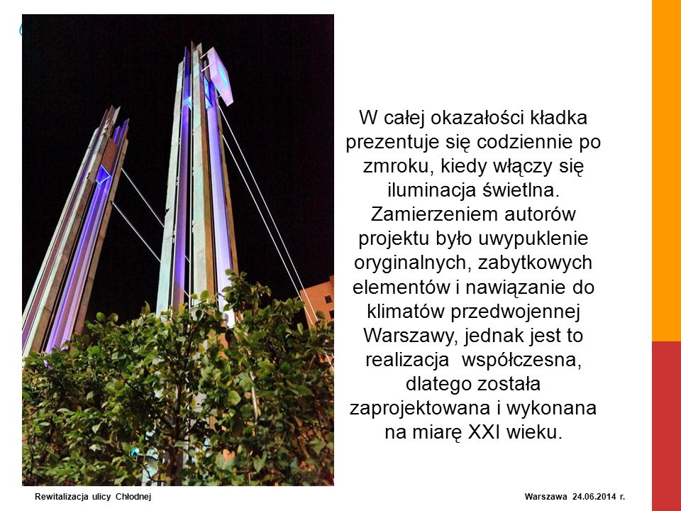 Rewitalizacja ulicy Chłodnej Warszawa 24.06.2014 r. W całej okazałości kładka prezentuje się codziennie po zmroku, kiedy włączy się iluminacja świetln
