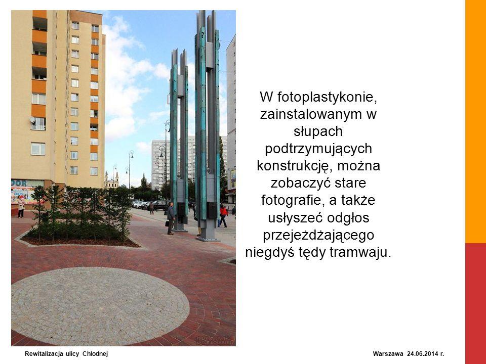 Rewitalizacja ulicy Chłodnej Warszawa 24.06.2014 r. W fotoplastykonie, zainstalowanym w słupach podtrzymujących konstrukcję, można zobaczyć stare foto
