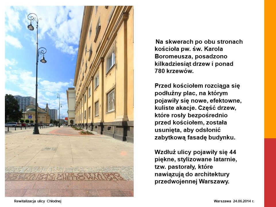 Rewitalizacja ulicy Chłodnej Warszawa 24.06.2014 r. Na skwerach po obu stronach kościoła pw. św. Karola Boromeusza, posadzono kilkadziesiąt drzew i po