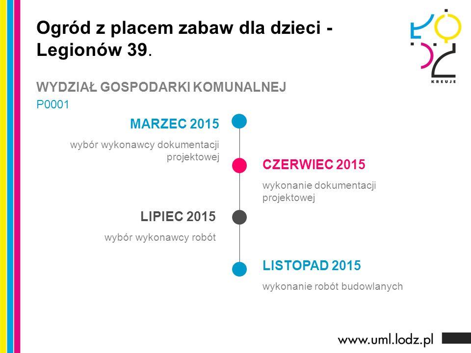 MARZEC 2015 wybór wykonawcy dokumentacji projektowej CZERWIEC 2015 wykonanie dokumentacji projektowej LIPIEC 2015 wybór wykonawcy robót LISTOPAD 2015 wykonanie robót budowlanych Ogród z placem zabaw dla dzieci - Legionów 39.