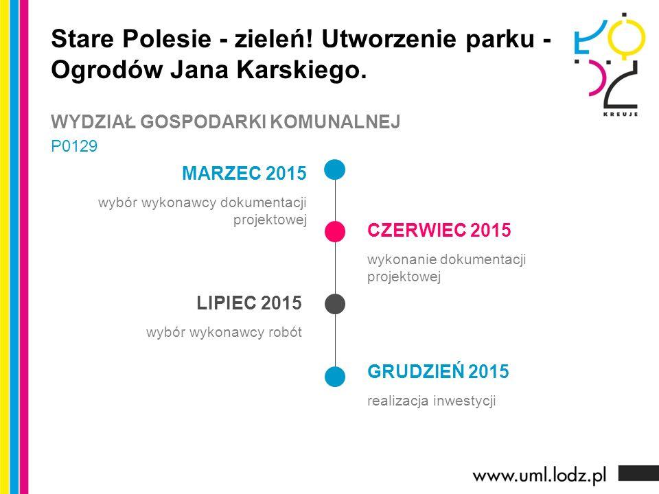 MARZEC 2015 wybór wykonawcy dokumentacji projektowej CZERWIEC 2015 wykonanie dokumentacji projektowej LIPIEC 2015 wybór wykonawcy robót GRUDZIEŃ 2015 realizacja inwestycji Stare Polesie - zieleń.