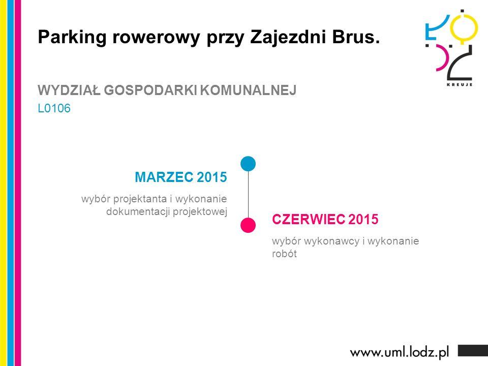 MARZEC 2015 wybór projektanta i wykonanie dokumentacji projektowej CZERWIEC 2015 wybór wykonawcy i wykonanie robót Parking rowerowy przy Zajezdni Brus.