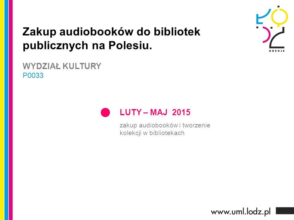 LUTY – MAJ 2015 zakup audiobooków i tworzenie kolekcji w bibliotekach Zakup audiobooków do bibliotek publicznych na Polesiu.