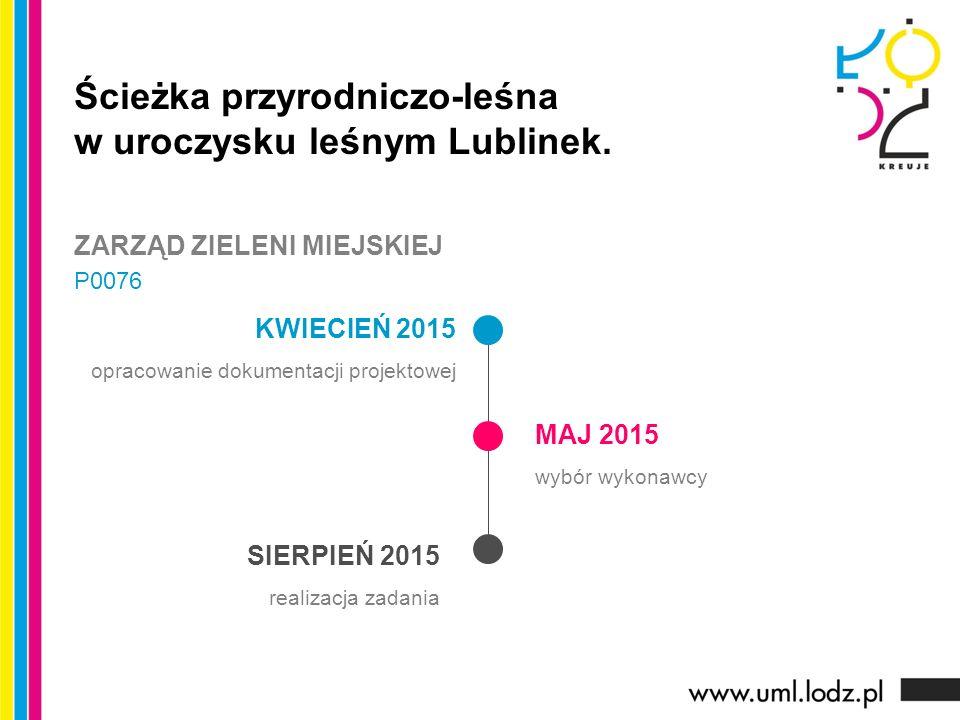 KWIECIEŃ 2015 opracowanie dokumentacji projektowej MAJ 2015 wybór wykonawcy SIERPIEŃ 2015 realizacja zadania Ścieżka przyrodniczo-leśna w uroczysku leśnym Lublinek.
