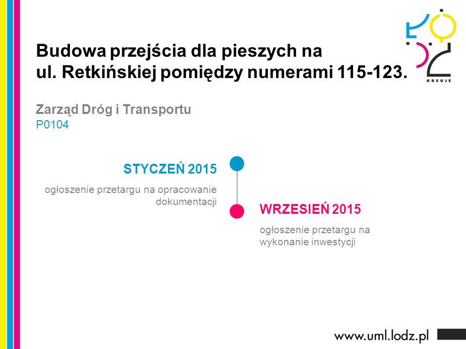 STYCZEŃ 2015 ogłoszenie przetargu na opracowanie dokumentacji WRZESIEŃ 2015 ogłoszenie przetargu na wykonanie inwestycji Budowa przejścia dla pieszych na ul.