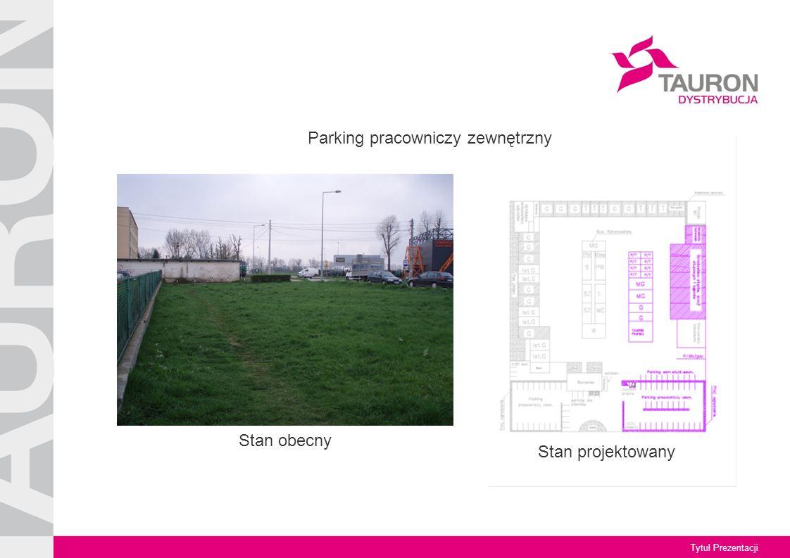 Tytuł Prezentacji Stan obecny Parking pracowniczy zewnętrzny Stan projektowany
