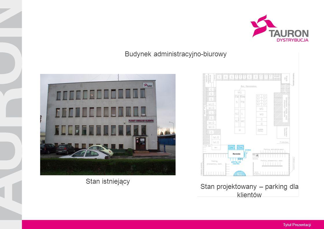 Tytuł Prezentacji Stan projektowany – parking dla klientów Budynek administracyjno-biurowy Stan istniejący