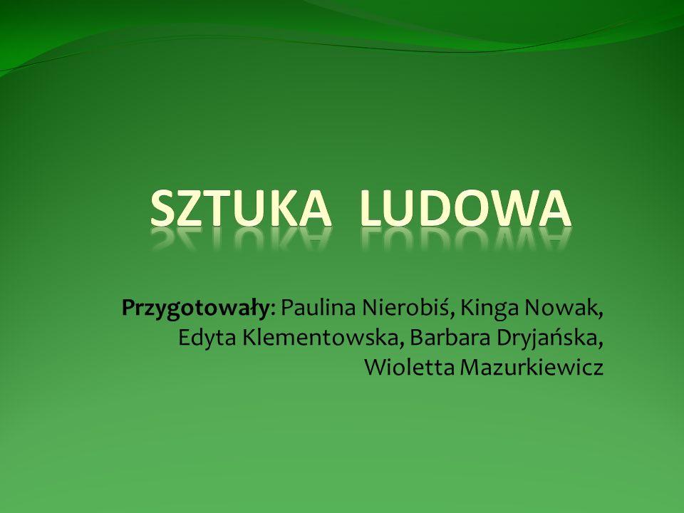 Przygotowały: Paulina Nierobiś, Kinga Nowak, Edyta Klementowska, Barbara Dryjańska, Wioletta Mazurkiewicz
