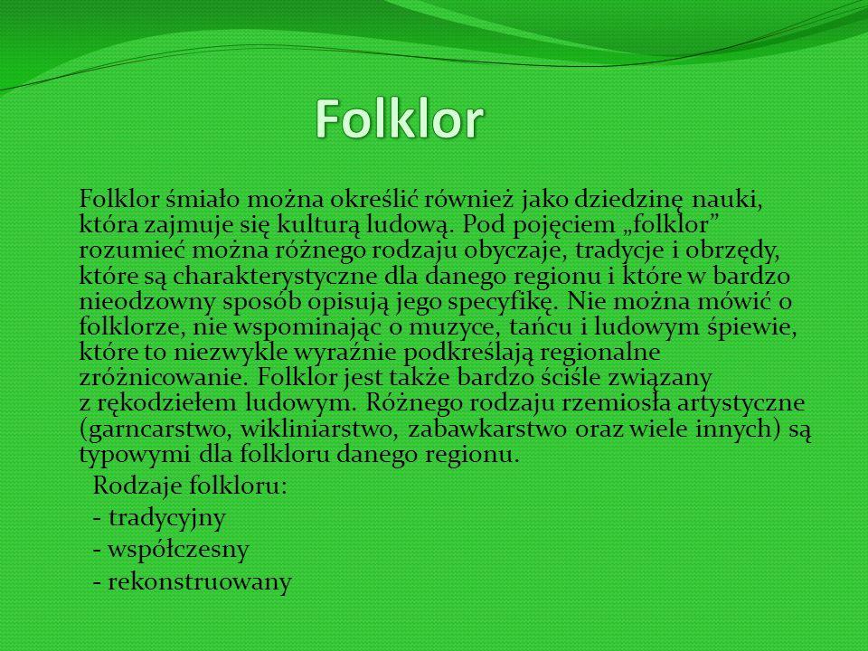 Folklor śmiało można określić również jako dziedzinę nauki, która zajmuje się kulturą ludową.