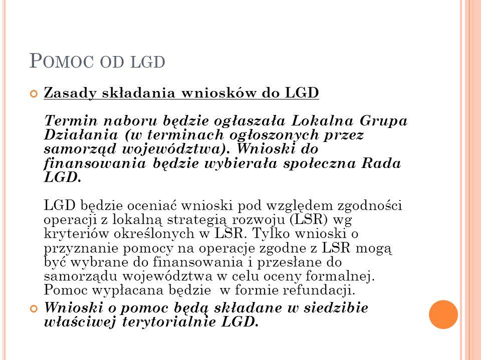 P OMOC OD LGD Zasady składania wniosków do LGD Termin naboru będzie ogłaszała Lokalna Grupa Działania (w terminach ogłoszonych przez samorząd województwa).