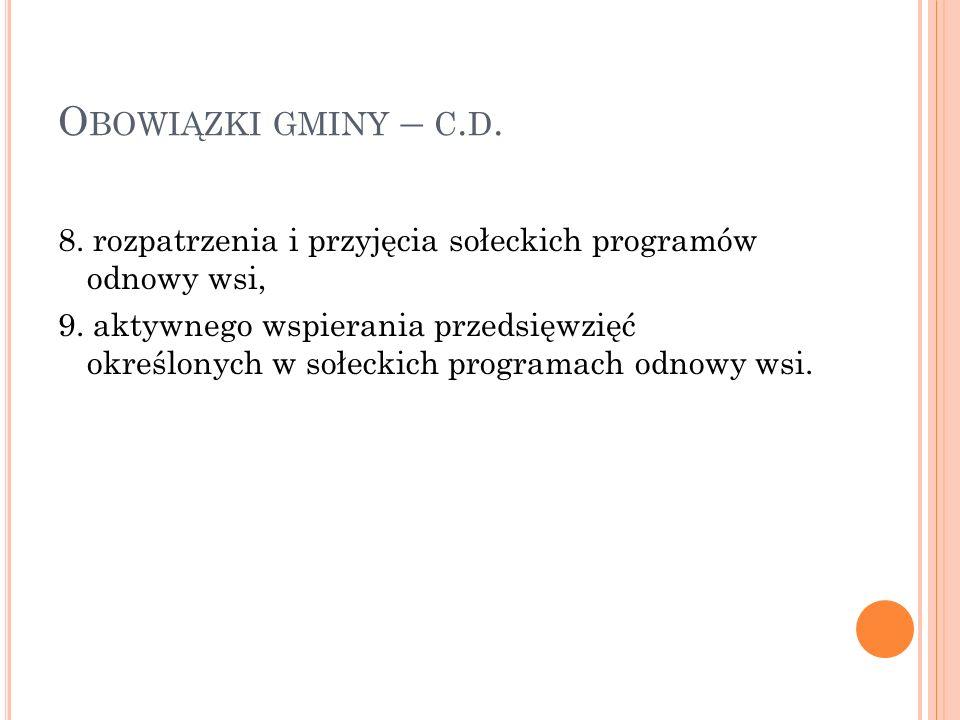 O BOWIĄZKI GMINY – C. D. 8. rozpatrzenia i przyjęcia sołeckich programów odnowy wsi, 9.
