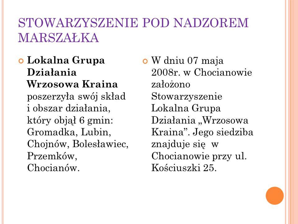 STOWARZYSZENIE POD NADZOREM MARSZAŁKA Lokalna Grupa Działania Wrzosowa Kraina poszerzyła swój skład i obszar działania, który objął 6 gmin: Gromadka, Lubin, Chojnów, Bolesławiec, Przemków, Chocianów.