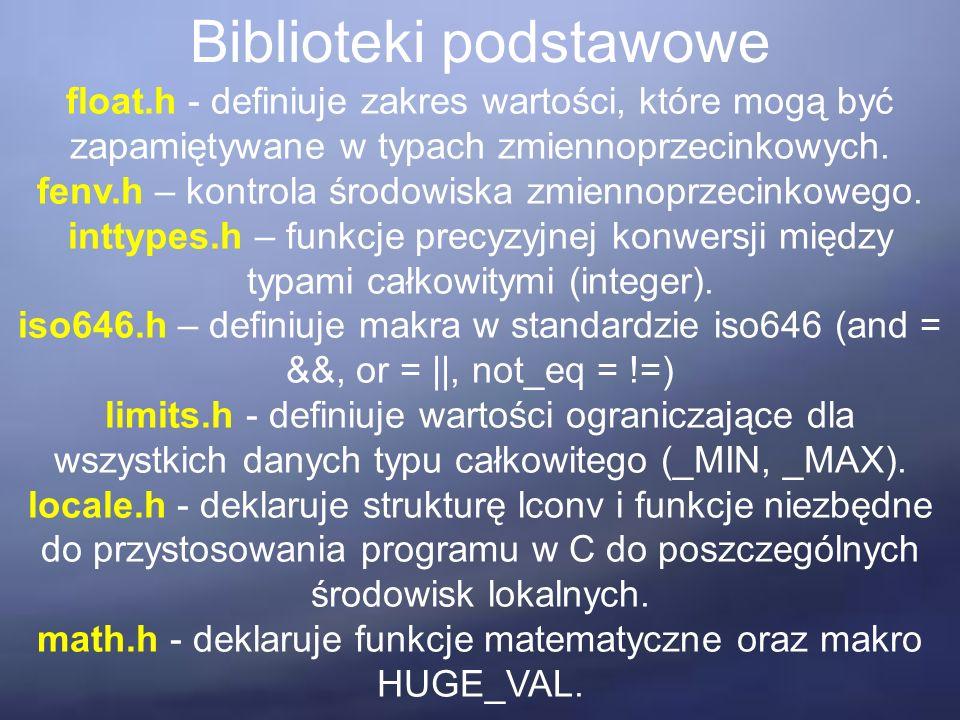 Biblioteki podstawowe float.h - definiuje zakres wartości, które mogą być zapamiętywane w typach zmiennoprzecinkowych.