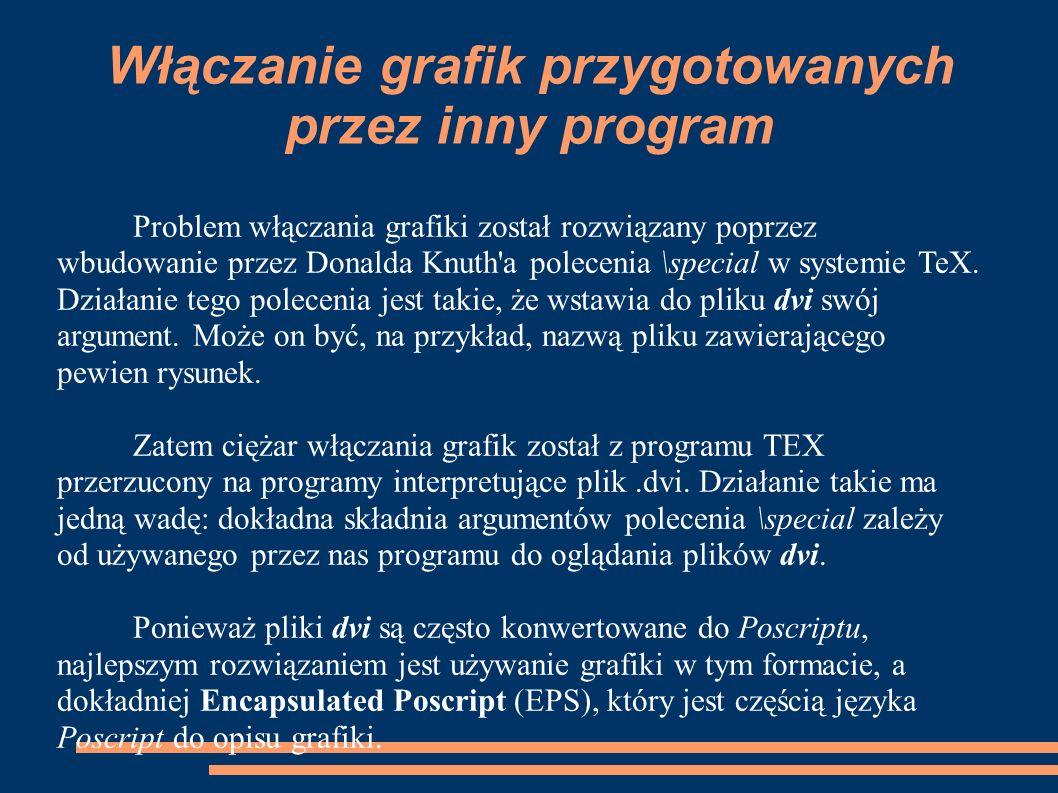 Włączanie grafik przygotowanych przez inny program Problem włączania grafiki został rozwiązany poprzez wbudowanie przez Donalda Knuth'a polecenia \spe
