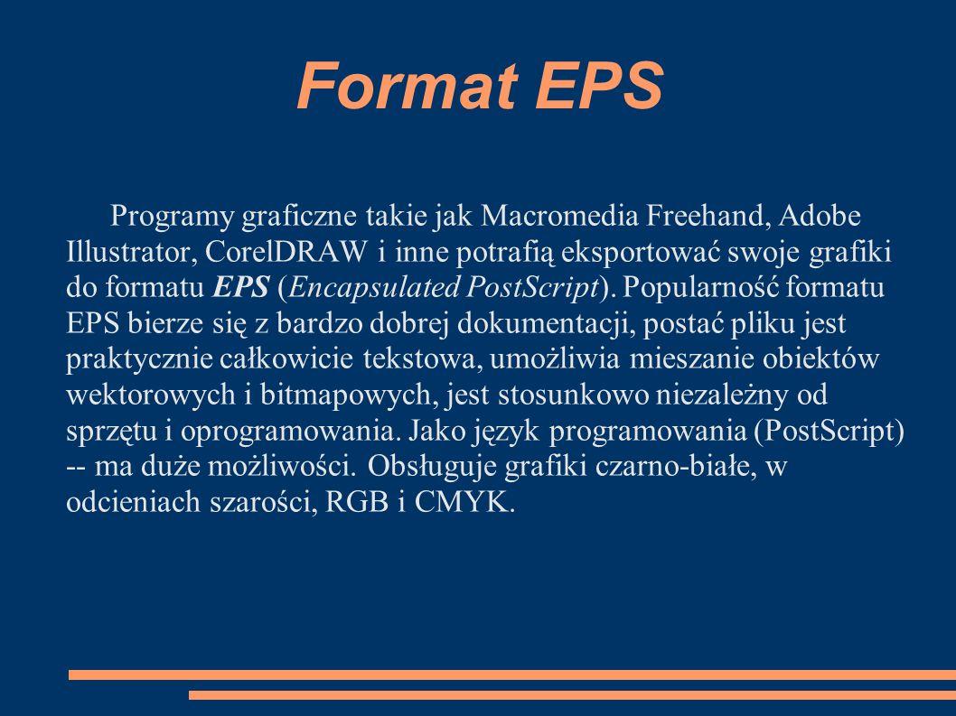 Format EPS Programy graficzne takie jak Macromedia Freehand, Adobe Illustrator, CorelDRAW i inne potrafią eksportować swoje grafiki do formatu EPS (En