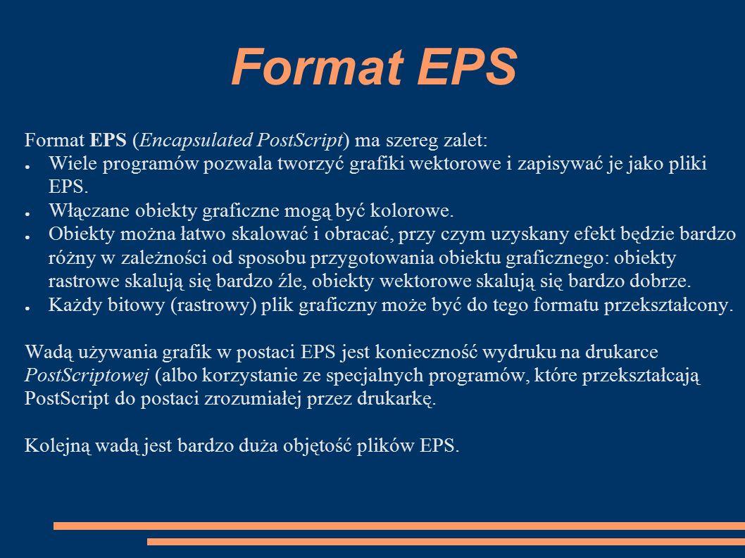 Format EPS Format EPS (Encapsulated PostScript) ma szereg zalet: ● Wiele programów pozwala tworzyć grafiki wektorowe i zapisywać je jako pliki EPS. ●