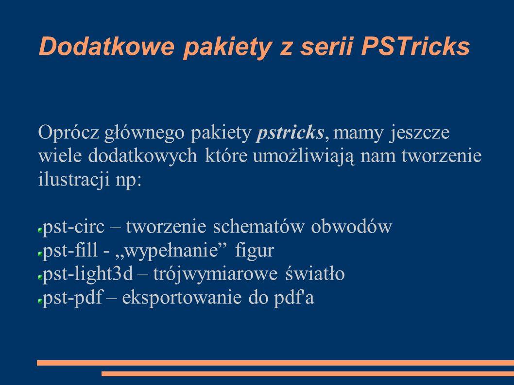 Dodatkowe pakiety z serii PSTricks Oprócz głównego pakiety pstricks, mamy jeszcze wiele dodatkowych które umożliwiają nam tworzenie ilustracji np: pst