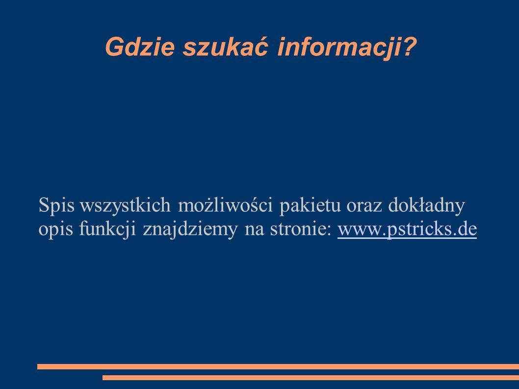 Gdzie szukać informacji? Spis wszystkich możliwości pakietu oraz dokładny opis funkcji znajdziemy na stronie: www.pstricks.dewww.pstricks.de