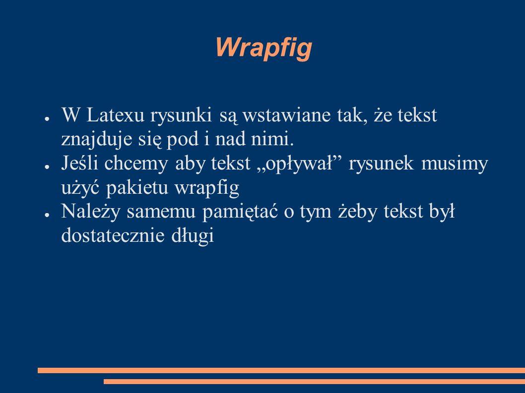 """Wrapfig ● W Latexu rysunki są wstawiane tak, że tekst znajduje się pod i nad nimi. ● Jeśli chcemy aby tekst """"opływał"""" rysunek musimy użyć pakietu wrap"""