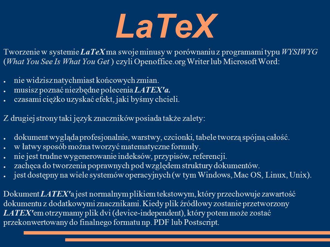 LaTeX Tworzenie w systemie LaTeX ma swoje minusy w porównaniu z programami typu WYSIWYG (What You See Is What You Get ) czyli Openoffice.org Writer lu