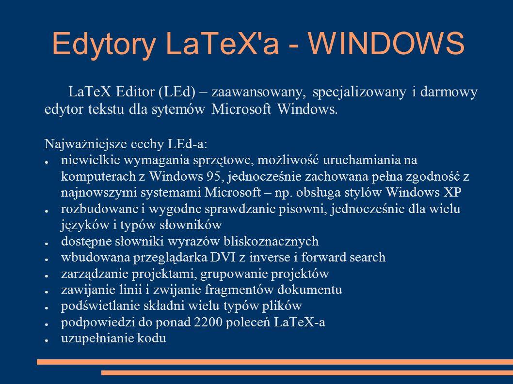 Edytory LaTeX'a - WINDOWS LaTeX Editor (LEd) – zaawansowany, specjalizowany i darmowy edytor tekstu dla sytemów Microsoft Windows. Najważniejsze cechy