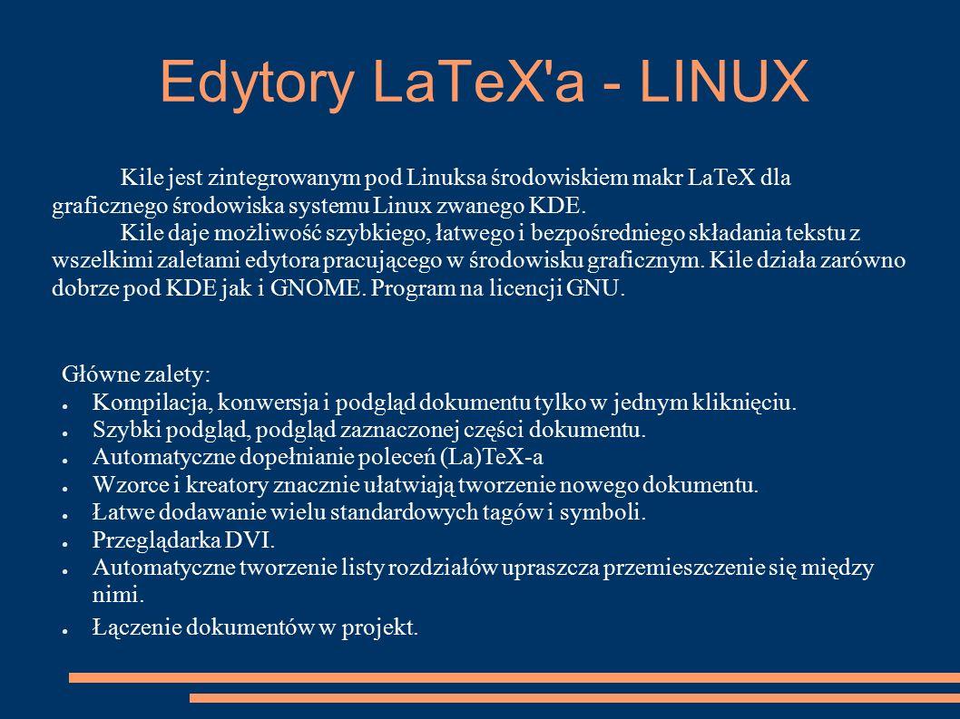 Edytory LaTeX'a - LINUX Kile jest zintegrowanym pod Linuksa środowiskiem makr LaTeX dla graficznego środowiska systemu Linux zwanego KDE. Kile daje mo