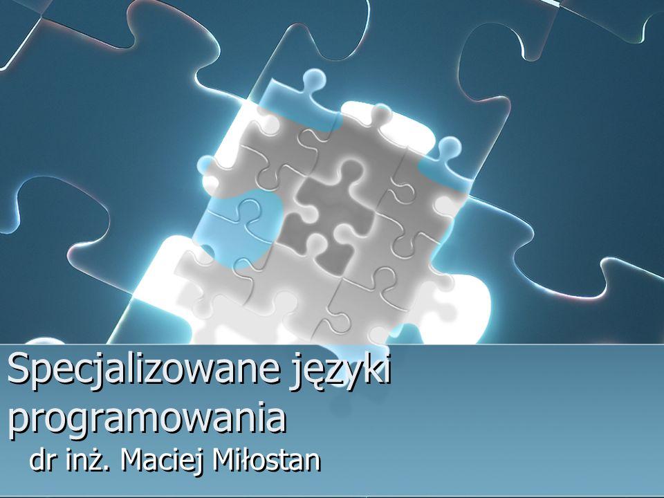 Specjalizowane języki programowania dr inż. Maciej Miłostan