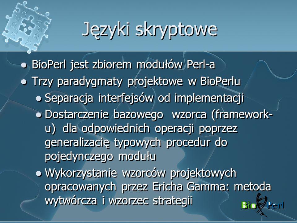 Języki skryptowe BioPerl jest zbiorem modułów Perl-a Trzy paradygmaty projektowe w BioPerlu Separacja interfejsów od implementacji Dostarczenie bazowe