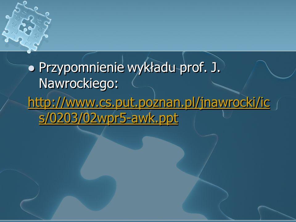 Przypomnienie wykładu prof. J. Nawrockiego: http://www.cs.put.poznan.pl/jnawrocki/ic s/0203/02wpr5-awk.ppt Przypomnienie wykładu prof. J. Nawrockiego: