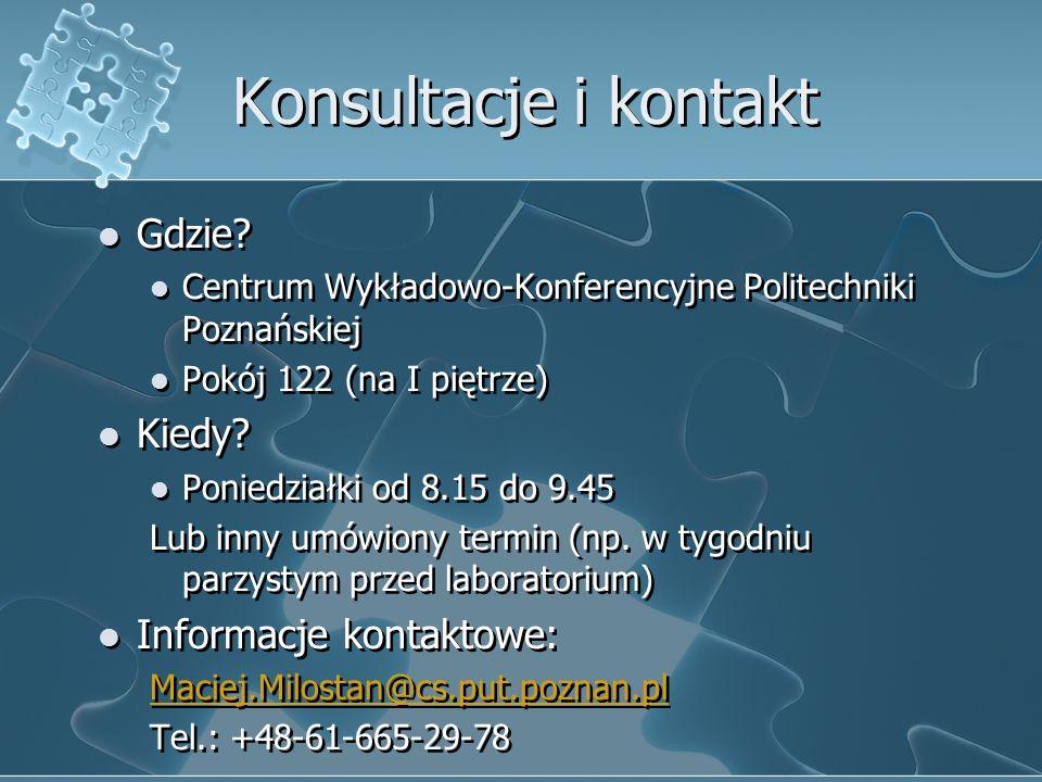 Konsultacje i kontakt Gdzie? Centrum Wykładowo-Konferencyjne Politechniki Poznańskiej Pokój 122 (na I piętrze) Kiedy? Poniedziałki od 8.15 do 9.45 Lub