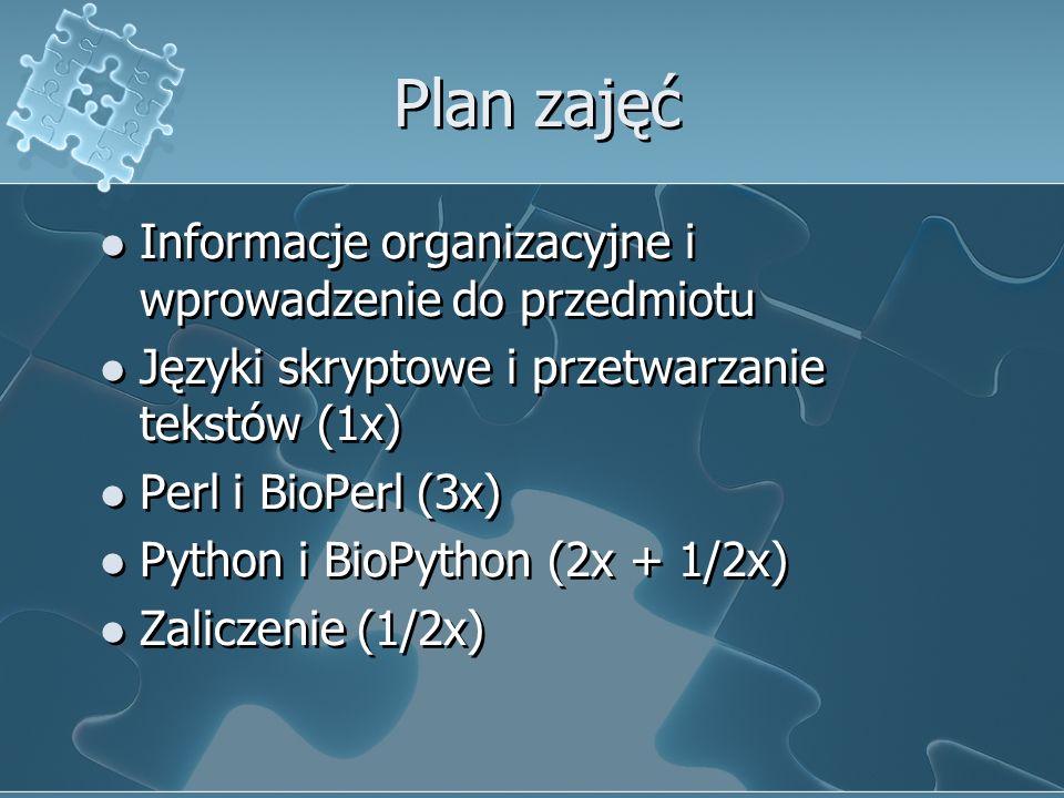 Plan zajęć Informacje organizacyjne i wprowadzenie do przedmiotu Języki skryptowe i przetwarzanie tekstów (1x) Perl i BioPerl (3x) Python i BioPython
