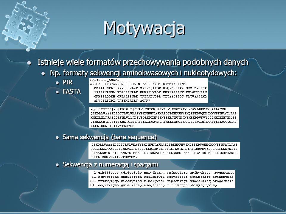 Motywacja Istnieje wiele formatów przechowywania podobnych danych Np. formaty sekwencji aminokwasowych i nukleotydowych: PIR FASTA Sama sekwencja (bar