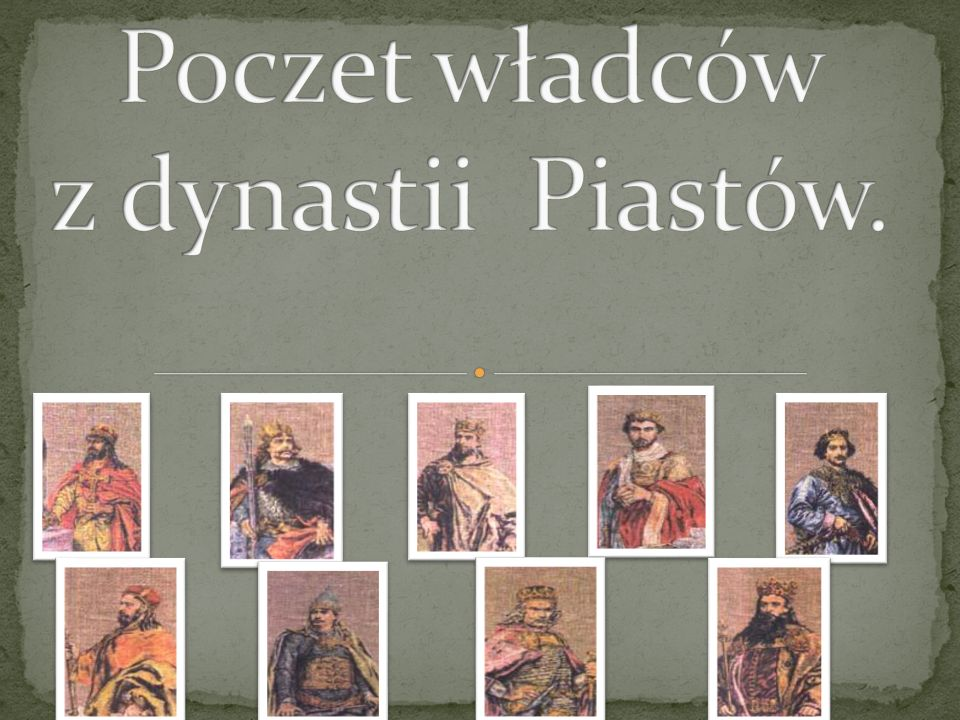 Mieszko I Bolesław Chrobry Mieszko II Lambert Kazimierz Odnowiciel Bolesław Śmiały
