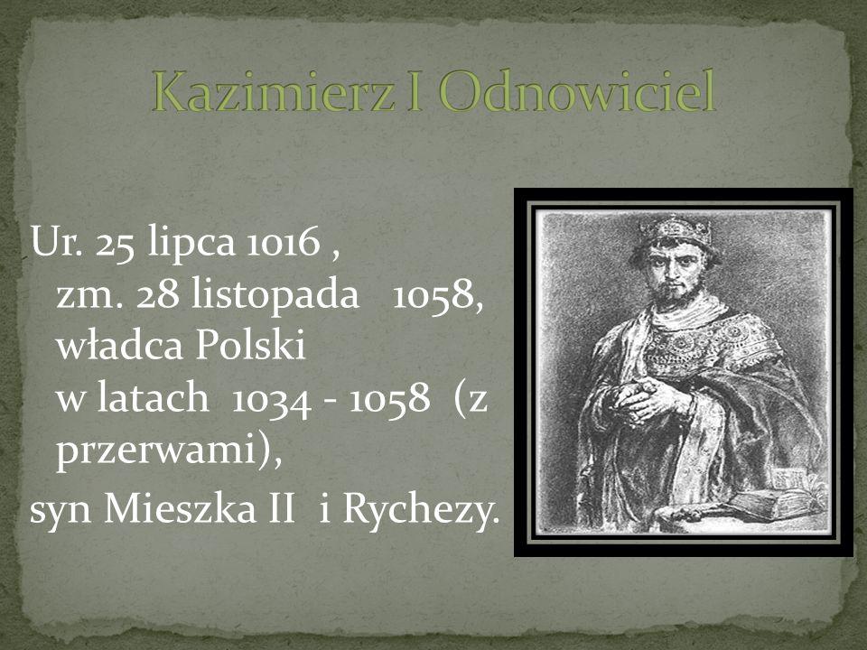 Ur. 25 lipca 1016, zm. 28 listopada 1058, władca Polski w latach 1034 - 1058 (z przerwami), syn Mieszka II i Rychezy.