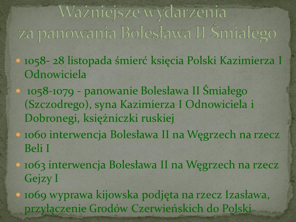 1058- 28 listopada śmierć księcia Polski Kazimierza I Odnowiciela 1058-1079 - panowanie Bolesława II Śmiałego (Szczodrego), syna Kazimierza I Odnowici