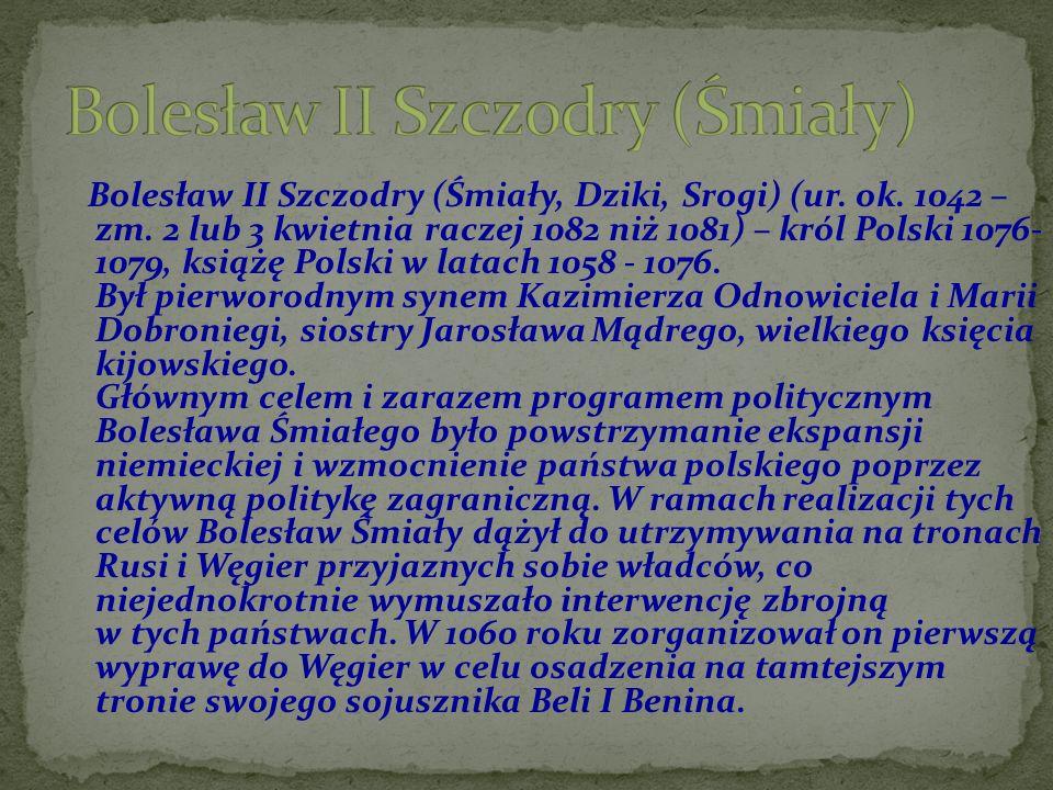 Bolesław II Szczodry (Śmiały, Dziki, Srogi) (ur. ok. 1042 – zm. 2 lub 3 kwietnia raczej 1082 niż 1081) – król Polski 1076- 1079, książę Polski w latac