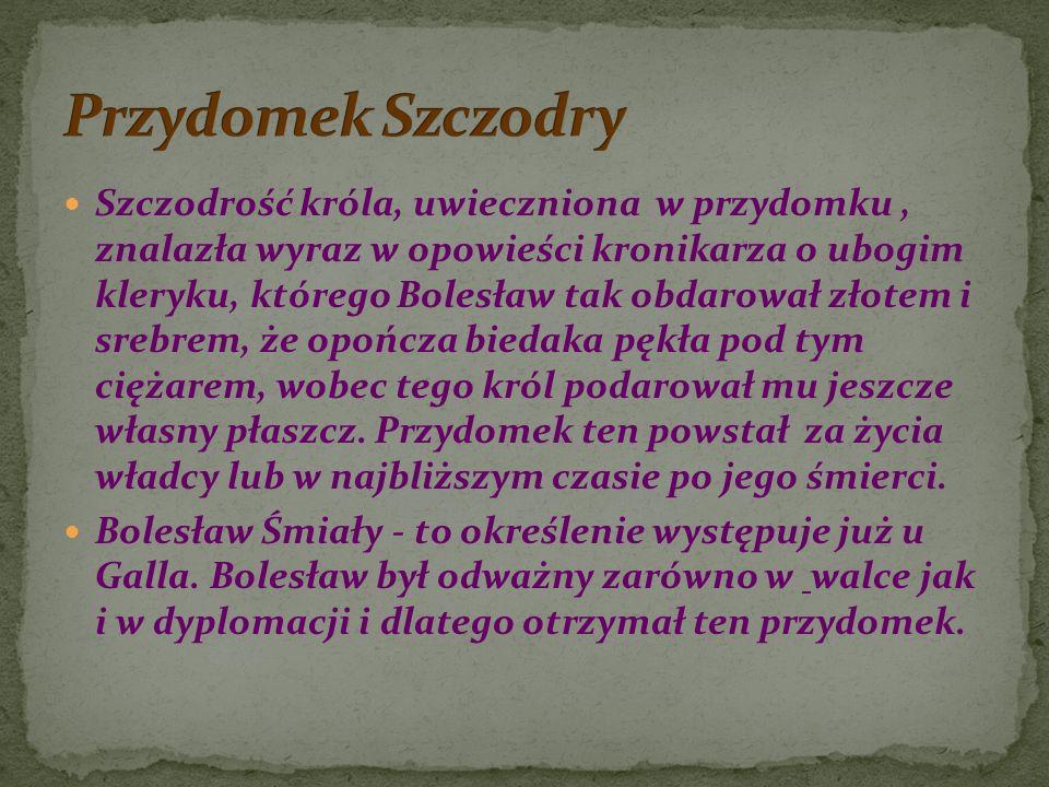 Szczodrość króla, uwieczniona w przydomku, znalazła wyraz w opowieści kronikarza o ubogim kleryku, którego Bolesław tak obdarował złotem i srebrem, że